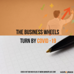 The Business Wheels Turn by Covid-19!